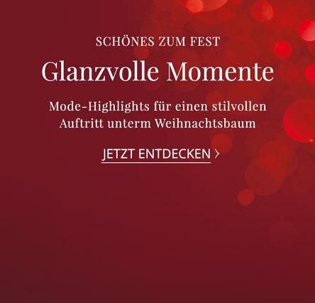 Schönes zum Fest. Glanzvolle Momente. Mode-Highlights für einen stilvollen Auftritt unterm Weihnachtsbaum. Jetzt entdecken