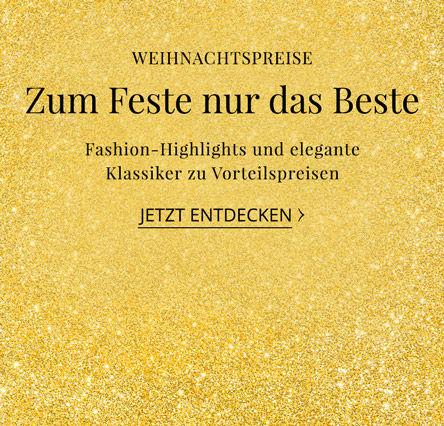 Weihnachtspreise. Zum Feste nur das Beste. Mode-Highlights und elegante Klassiker zu Bestpreisen . Jetzt entdecken
