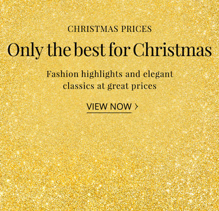 Christmas prices. Only the best for Christmas.Fashion highlights and elegant classics at great prices. View now